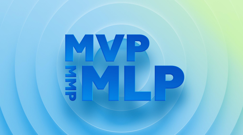 MVP, MMP, MLP и другие аббревиатуры, которые помогают выжить в продуктовой IT-компании